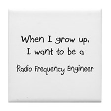 When I grow up I want to be a Radio Frequency Engi