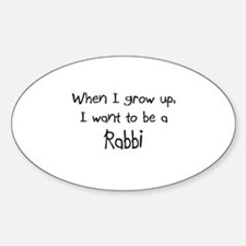When I grow up I want to be a Rabbi Oval Decal