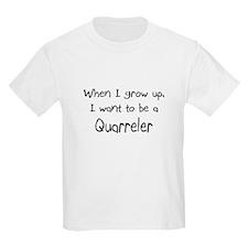When I grow up I want to be a Quarreler Kids Light