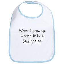 When I grow up I want to be a Quarreler Bib
