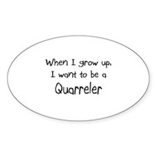 When I grow up I want to be a Quarreler Sticker (O
