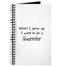 When I grow up I want to be a Quarreler Journal