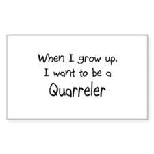 When I grow up I want to be a Quarreler Sticker (R