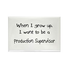 When I grow up I want to be a Production Superviso