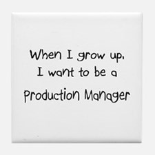 When I grow up I want to be a Production Manager T