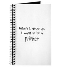 When I grow up I want to be a Printer Journal
