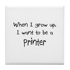 When I grow up I want to be a Printer Tile Coaster