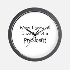 When I grow up I want to be a President Wall Clock
