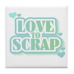 Love To Scrap Tile Coaster