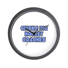 """Chicks Dig Hockey Coaches"" Wall Clock"