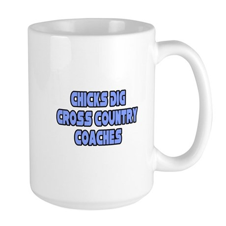 """""""Chicks Dig Cross Country Coaches"""" Large Mug"""