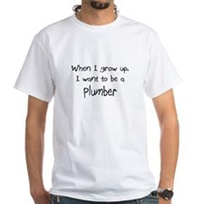 When I grow up I want to be a Plumber White T-Shir