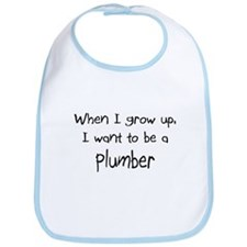 When I grow up I want to be a Plumber Bib
