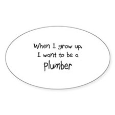 When I grow up I want to be a Plumber Sticker (Ova