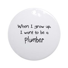 When I grow up I want to be a Plumber Ornament (Ro