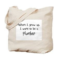 When I grow up I want to be a Plumber Tote Bag