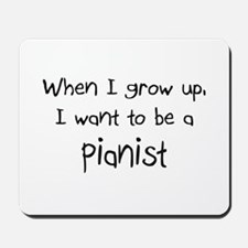When I grow up I want to be a Pianist Mousepad