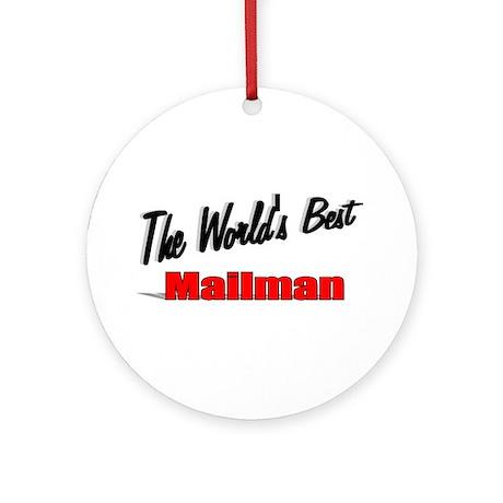 """""""The World's Best Mailman"""" Ornament (Round)"""