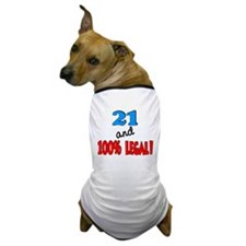 21 and 100% legal Dog T-Shirt