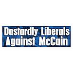 Dastardly Liberals Against McCain bumper sticker