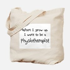When I grow up I want to be a Physiotherapist Tote