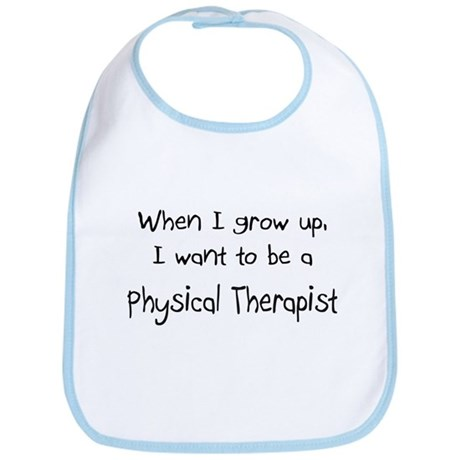 When I grow up I want to be a Physical Therapist B