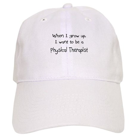When I grow up I want to be a Physical Therapist C