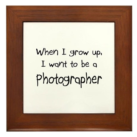 When I grow up I want to be a Photographer Framed