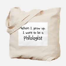 When I grow up I want to be a Philologist Tote Bag