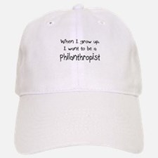 When I grow up I want to be a Philanthropist Baseball Baseball Cap