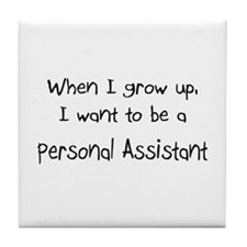 When I grow up I want to be a Personal Assistant T