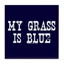 Famous My Grass is Blue Tile Coaster