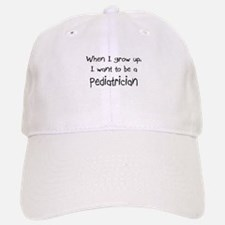 When I grow up I want to be a Pediatrician Baseball Baseball Cap