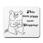 THIS LITTLE PIGGY WENT SHOPPING Mousepad