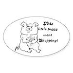 THIS LITTLE PIGGY WENT SHOPPING Oval Sticker