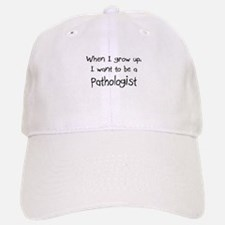 When I grow up I want to be a Pathologist Baseball Baseball Cap