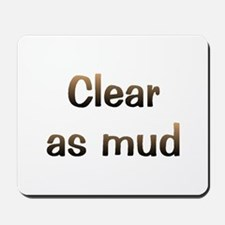 CW Clear As Mud Mousepad