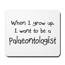 When I grow up I want to be a Palaeontologist Mous