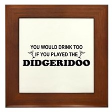You'd Drink Too Didgeridoo Framed Tile