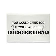You'd Drink Too Didgeridoo Rectangle Magnet