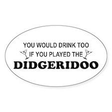 You'd Drink Too Didgeridoo Oval Decal