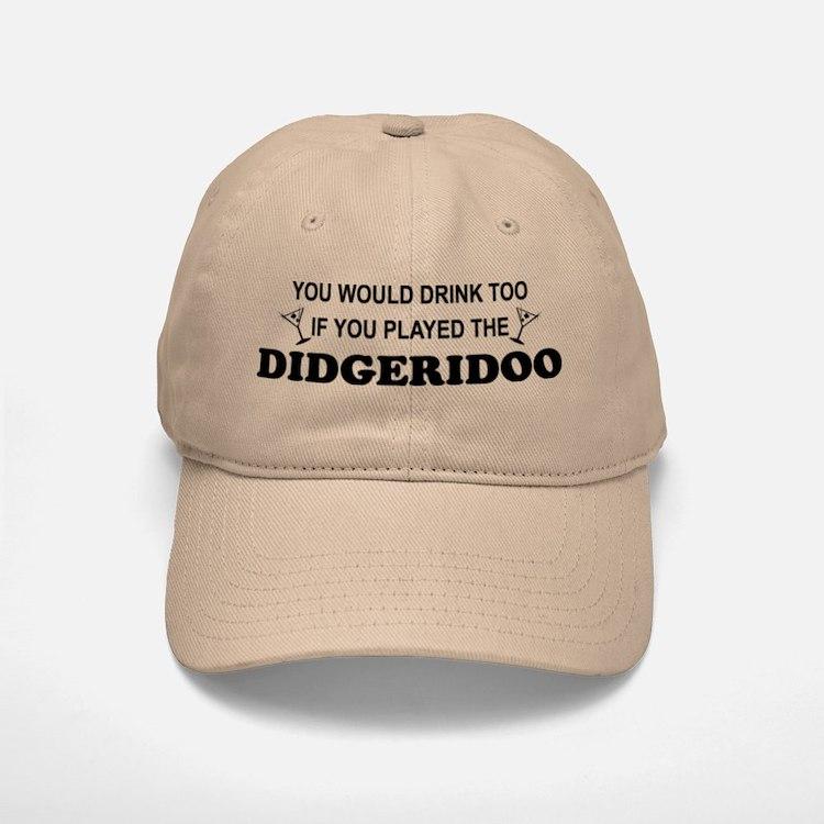 You'd Drink Too Didgeridoo Baseball Baseball Cap