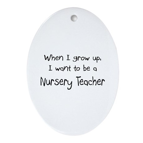 When I grow up I want to be a Nursery Teacher Orna