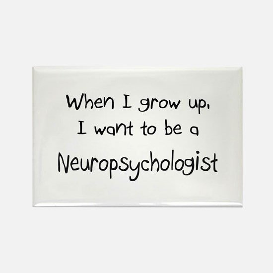 When I grow up I want to be a Neuropsychologist Re