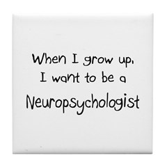 When I grow up I want to be a Neuropsychologist Ti