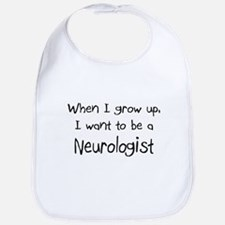When I grow up I want to be a Neurologist Bib