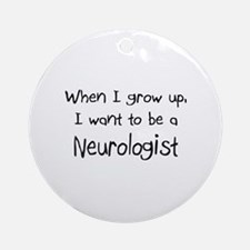 When I grow up I want to be a Neurologist Ornament