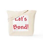 Let's Bond Tote Bag