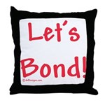 Let's Bond Throw Pillow