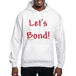 Let's Bond Hooded Sweatshirt